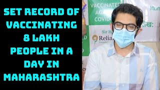 Set Record Of Vaccinating 8 Lakh People In A Day In Maharashtra: Aaditya Thackeray