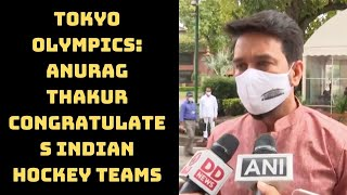 Tokyo Olympics: Anurag Thakur Congratulates Indian Hockey Teams | Catch News