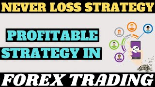 PROFITABLE STRATEGY IN FOREX TRADING || NEVER LOSS STRATEGY || fx trading..