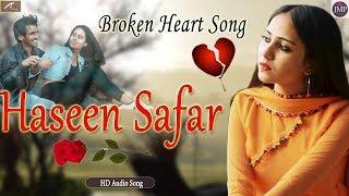 Broken Heart Songs | Haseen Safar - (FULL Audio) | Love Story Song | Harsh Vyas | Hindi Sad Songs
