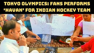 Tokyo Olympics: Fans Performs 'Havan' For Indian Hockey Team | Catch News