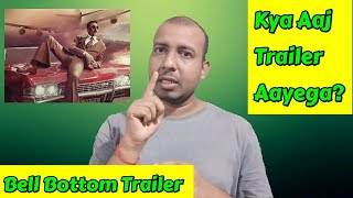 Bell Bottom Trailer Kya Aaj Aayega? Surya Reaction With Full Analysis