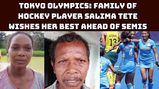 Tokyo Olympics: Family Of Hockey Player Salima Tete Wishes Her Best Ahead Of Semis | Catch News