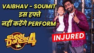 Super Dancer 4 Exclusive | Vaibhav Injured, Is Hafte Soumit Aur Vaibhav Nahi  Karenge Perform