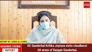 DC Ganderbal Kritika Joytsna visits cloudburst hit areas of Kangan Ganderbal.