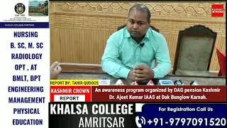An awareness program organized by DAG pension Kashmir Dr. Ajeet Kumar IAAS at Dak Bunglow Karnah.