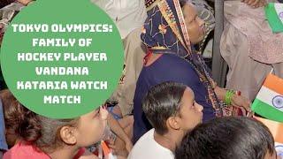 Tokyo Olympics: Family Of Hockey Player Vandana Kataria Watch Match   Catch News