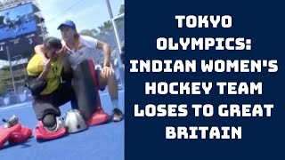 Tokyo Olympics: Indian Women's Hockey Team Loses To Great Britain   Catch News