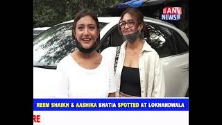 REEM SHAIKH & AASHIKA BHATIA SPOTTED AT LOKHANDWALA