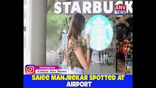 SAIEE MANJREKAR SPOTTED AT AIRPORT