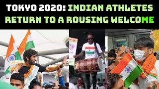 Tokyo 2020: Indian Athletes Return To A Rousing Welcome | Catch News