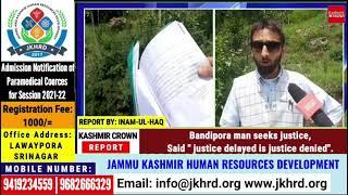 "Bandipora man seeks justice,Said "" justice delayed is justice denied""."