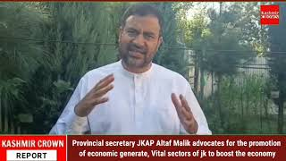 Provincial secretary JKAP Altaf Malik advocates for the promotion of economic generate.
