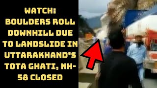Watch: Boulders Roll Downhill Due To Landslide In Uttarakhand's Tota Ghati, NH-58 Closed  Catch News