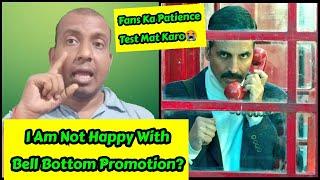 I Am Not Happy With Bell Bottom Movie Promotion So Far, Akshay Kumar Please Do Something