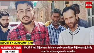 Youth Club Bijbehara & Muncipal committee bijbehara jointly started drive against cannabis