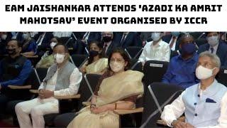EAM Jaishankar Attends 'Azadi Ka Amrit Mahotsav' Event Organised By ICCR   Catch News