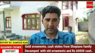 Gold ornaments, cash stolen from Shopians family Decamped  with old ornaments and Rs 60000 cash.