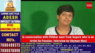 In conversation with Iftikhar wani from Sopore who is an Artist by Passion. Interview by shyman wani