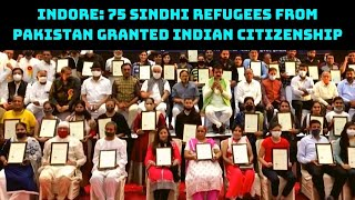 Indore: 75 Sindhi Refugees From Pakistan Granted Indian Citizenship   Catch News