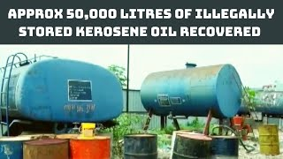 Approx 50,000 Litres Of Illegally Stored Kerosene Oil Recovered In MP's Indore   Catch News