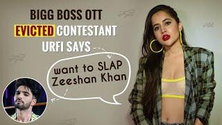 Want to SLAP Zeeshan: Bigg Boss OTT evicted contestant Urfi Javed | Pratik Sahejpal | Divya Agarwal