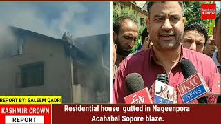 Residential house  gutted in Nageenpora Acahabal Sopore blaze.