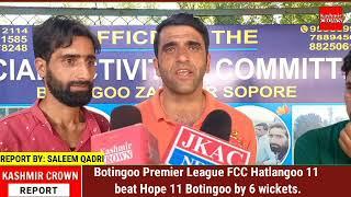 Botingoo Premier League FCC Hatlangoo 11 beat Hope 11 Botingoo by 6 wickets.
