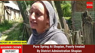 Pure Spring At Shopian, Poorly treated By District Adminstration Shopian