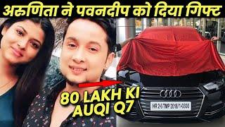 Kya Arunita Ne Di Pawandeep Ko 80 Lakh Ki Audi Q7 Car? | Sabse Mehanga Gift | Indian Idol 12
