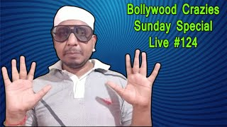 Bollywood Crazies Sunday Special Live #124