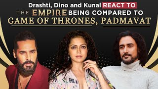 Is The Empire inspired by Game of Thrones and Padmaavat? Dino Morea, Kunal Kapoor & Drashti react