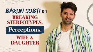 Barun Sobti on battling perceptions, breaking stereotypes, supportive wife, daughter | 200 Halla Bol