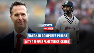 Michael Vaughan Compares Cheteshwar Pujara With A Former Pakistan Cricketer & More Cricket News