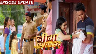 Nima Denzongpa | 06th Sep 2021 Episode Update | Nima Ki Beti Kho Gayi, Suresh Apne Bete Me Khush