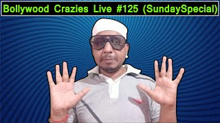 Bollywood Crazies Live #125 (Sunday Special)