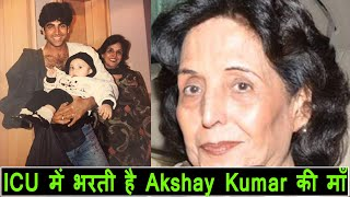 Akshay Kumar Ki Mummy ICU Mein Bharti, Achanak Mumbai Laut Aaye Akshay Apni Shooting Chodhkar