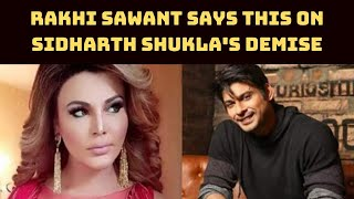 Rakhi Sawant Shares New Video On Sidharth Shukla's Death; Asks 'How He Died?' | Catch News