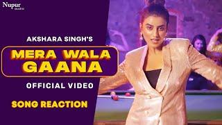 Mera Wala Gaana Song Reaction   AKSHARA SINGH
