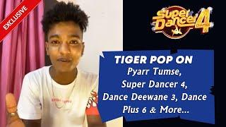 Tiger Pop On Pyarr Tumse, Super Dancer 4, Dance Deewane 3, Dance Plus 6 & More... | Exclusive