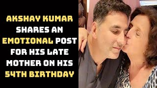 Akshay Kumar Shares An Emotional Post For His Late Mother On His 54th Birthday | Catch News