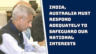 India, Australia Must Respond Adequately To Safeguard Our National Interests: Jaishankar |Catch News
