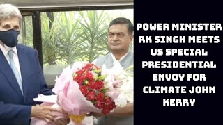 Power Minister RK Singh Meets US Special Presidential Envoy For Climate John Kerry | Catch News