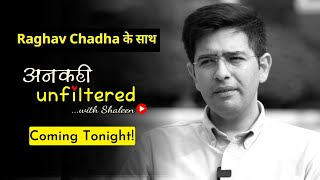 Coming Tonight! Ep 06: अनकही Unfiltered with Shaleen Mitra featuring Raghav Chadha #AnkahiUnfiltered