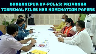 Bhabanipur By-Polls: Priyanka Tibrewal Files Her Nomination Papers | catch News