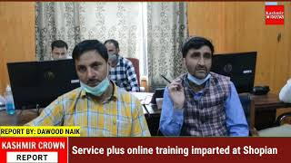 Service plus online training imparted at Shopian