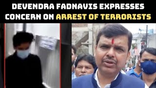 Devendra Fadnavis Expresses Concern On Arrest Of Terrorists | Catch News