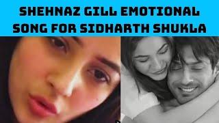 Shehnaaz Gill Emotional Song For Sidharth Shukla | Catch News