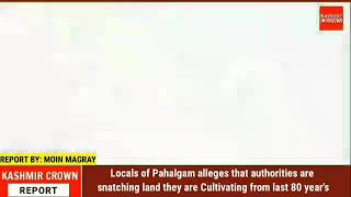 Locals of Pahalgam alleges that authorities are snatching land they are Cultivating from last 80 yrs