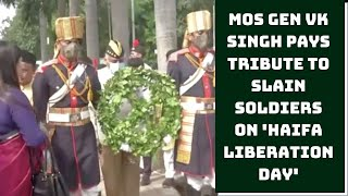 MoS Gen VK Singh Pays Tribute To Slain Soldiers On 'Haifa Liberation Day' | Catch News